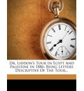 Dr. Liddon's Tour in Egypt and Palestine in 1886: Being Letters Descriptive of the Tour...