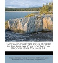 Index and Digest of Cases Decided in the Supreme Court of the Cape of Good Hope, Volumes 1-3...