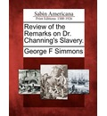 Review of the Remarks on Dr. Channing's Slavery.