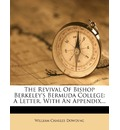 The Revival of Bishop Berkeley's Bermuda College: A Letter. with an Appendix...