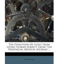 """The Evolution of Light from Living Human Subject: From """"The Provincial Medical Journal..""""."""