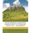 Henri Matisse Exhibition: January 20th to February 27th 1915 ... Catalogue