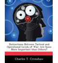 Distinctions Between Tactical and Operational Levels of War: Are Some More Important Than Others?