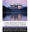 Further Model-Based Estimates of U.S. Total Manufacturing Production Capital and Technology, 1949-2005