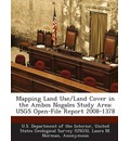 Mapping Land Use/Land Cover in the Ambos Nogales Study Area: Usgs Open-File Report 2008-1378