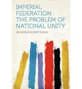 Imperial Federation: The Problem of National Unity