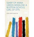 Diary of Anna Green Winslow, a Boston School Girl of 1771