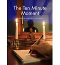 The Ten Minute Moment