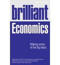 Brilliant Economics: Making Sense of the Big Ideas