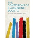 The Confessions of S. Augustine: Book I-X