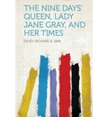 The Nine Days' Queen, Lady Jane Gray, and Her Times