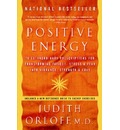 Positive Energy: 10 Extraordinary Prescriptions for Transforming Fatigue, Stress and Fear into Vibrance, Strength and Love