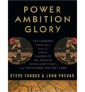 Power Ambition Glory: The Stunning Parallels Between Great Leaders of the Ancient World and Today...and the Lessons You Can Learn