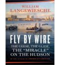 "Fly by Wire: The Geese, the Glide, the ""Miracle"" on the Hudson"