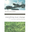 Everything Must Change: When the World's Biggest Problems and Jesus' Good News Collide