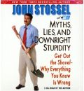 Myths, Lies, and Downright Stupidity: Get Out the Shovel - Why Everything You Know Is Wrong