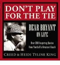 Don't Play for the Tie: Bear Bryant on Life