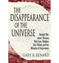 The Disappearance of the Universe: Straight Talk About Illusions, Past Lives, Sex, Politics, Religion And The Miracles Of The Universe
