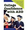 College Confidence with ADD: The Ultimate Success Manual for ADD Students, from Applying to Academics, Preparation to Social Success, and Everything Else You Need to Know