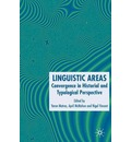Linguistic Areas: Convergence in Historical and Typological Perspective