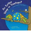 Do Turtles Sleep in Treetops?: A Book about Animal Homes