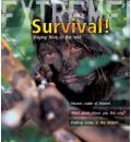 Extreme Science: Survival!: Staying Alive in the Wild