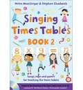 Singing Times Tables Book 2: Book 2: Songs, Raps and Games for Teaching the Times Tables
