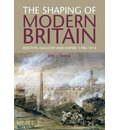 The Shaping of Modern Britain: Identity, Industry and Empire 1780 - 1914