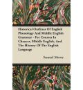Historical Outlines Of English Phonology And Middle English Grammar - For Courses In Chaucer, Middle English, And The History Of The English Language