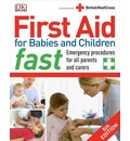 First Aid for Babies and Children Fast: Emergency Procedures for All Parents and Carers