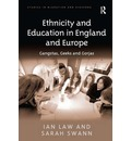 Ethnicity and Education in England and Europe: Gangstas, Geeks and Gorjas