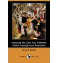 Rescuing the Czar: Two Authentic Diaries Arranged and Translated (Dodo Press)