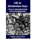Life in Elizabethan Days: A Picture of a Typical English Community at the End of the Sixteenth Century