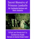 Secret Memoirs of Princess Lamballe: Her Confidential Relations with Marie Antoinette