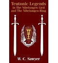 Teutonic Legends in the Nibelungen Lied and the Nibelungen Ring