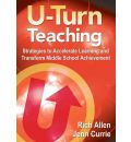 U-Turn Teaching: Strategies to Accelerate Learning and Transform Middle School Achievement