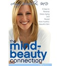 The Mind-Beauty Connection: 9 Days to More Beautiful and Youthful Skin from the Inside Out