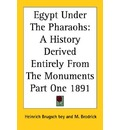 Egypt Under The Pharaohs: A History Derived Entirely From The Monuments Part One 1891