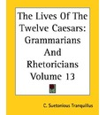 The Lives of the Twelve Caesars: Grammarians and Rhetoricians v. 13