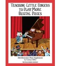 Teaching Little Fingers to Play More Recital Pieces: Mid-Elementary Level