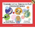 Teaching Little Fingers to Play Children's Songs: Piano Solos with Optional Teacher Accompaniments