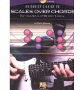Chad Johnson: Guitarist's Guide to Scales Over Chords - The Foundation of Melodic Soloing