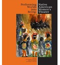 Performing Worlds Into Being: Native American Women's Theater