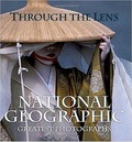"Through the Lens: ""National Geographic""'s Greatest Photographs"