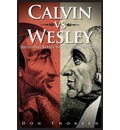Calvin vs. Wesley: Bringing Belief in Line with Practice