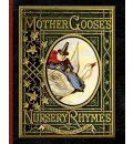 Mother Goose's Nursery Rhymes: A Collection of Alphabets, Rhymes, Tales, and Jingles