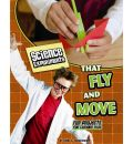 Science Experiments That Fly and Move: Fun Projects for Curious Kids