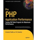 Pro PHP Application Performance: Tuning PHP Web Projects for Maximum Performance