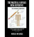 The Political Campaign Desk Reference: A Guide for Campaign Managers, Professionals and Candidates Running for Office