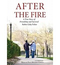 After the Fire: A True Story of Friendship and Survival